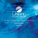 Is Anything Too Hard for God? image