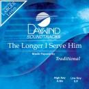 The Longer I Serve Him